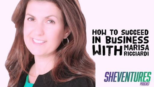 SheVentures Episode 25: How to Succeed in Business With Marisa Ricciardi