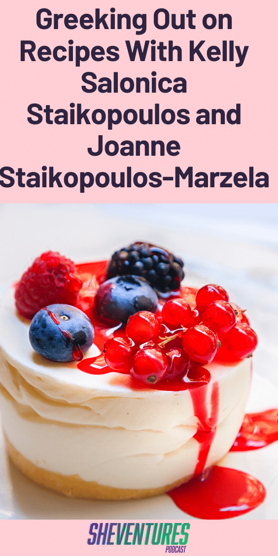 Greeking Out on Recipes With Kelly Salonica Staikopoulos and Joanne Staikopoulos-Marzela