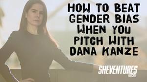 gender bias when you pitch dana kanze